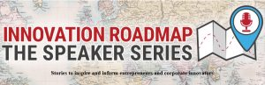 Logo that says Innovation Roadmap: The Speaker Series- stories to inspire and inform entrepreneurs and corporate innovators with map background and icon